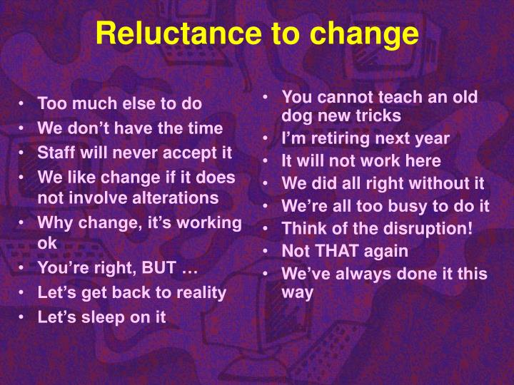 Reluctance to change