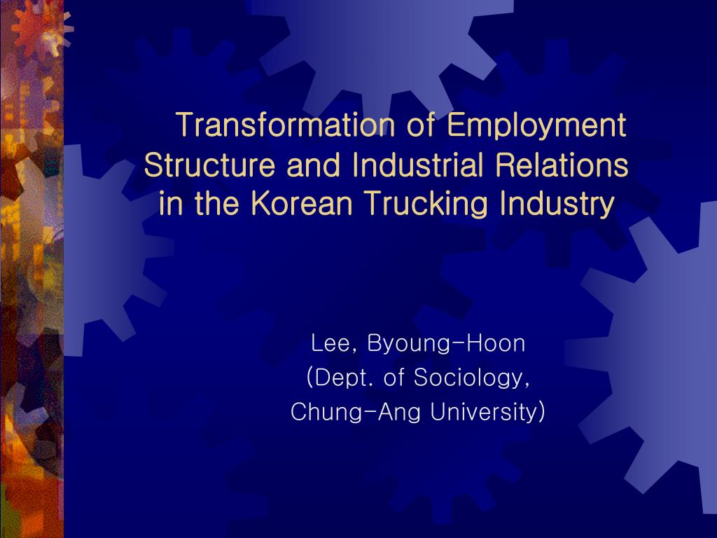 transformation of employment structure and industrial relations in the korean trucking industry l.