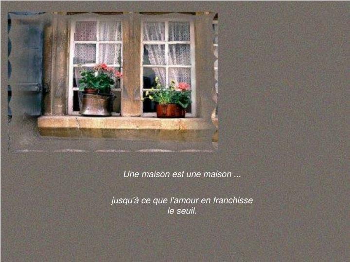Une maison est une maison ...