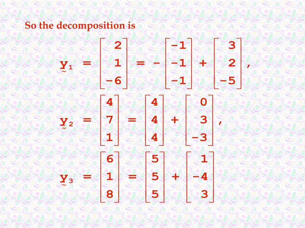So the decomposition is