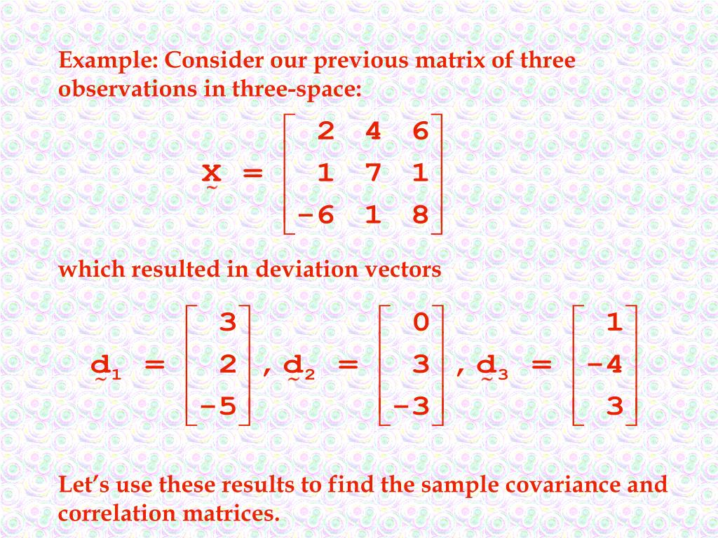 Example: Consider our previous matrix of three observations in three-space:
