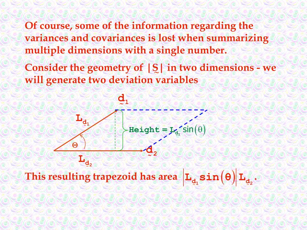 Of course, some of the information regarding the variances and covariances is lost when summarizing multiple dimensions with a single number.