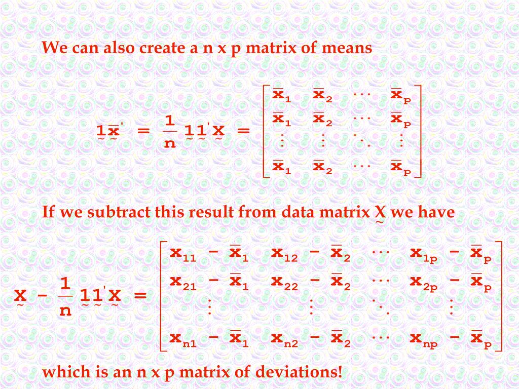 We can also create a n x p matrix of means