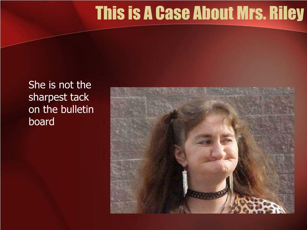This is A Case About Mrs. Riley