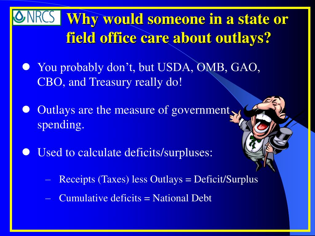 Why would someone in a state or field office care about outlays?