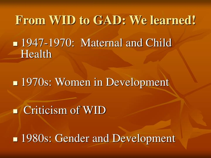 From WID to GAD: We learned!