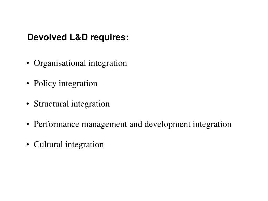 Devolved L&D requires: