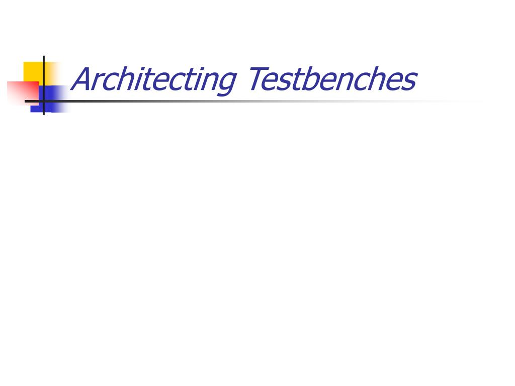 Architecting Testbenches