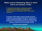 media used for networking ways in which actors can interact contd