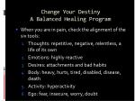 change your destiny a balanced healing program