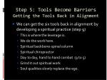 step 5 tools become barriers getting the tools back in alignment