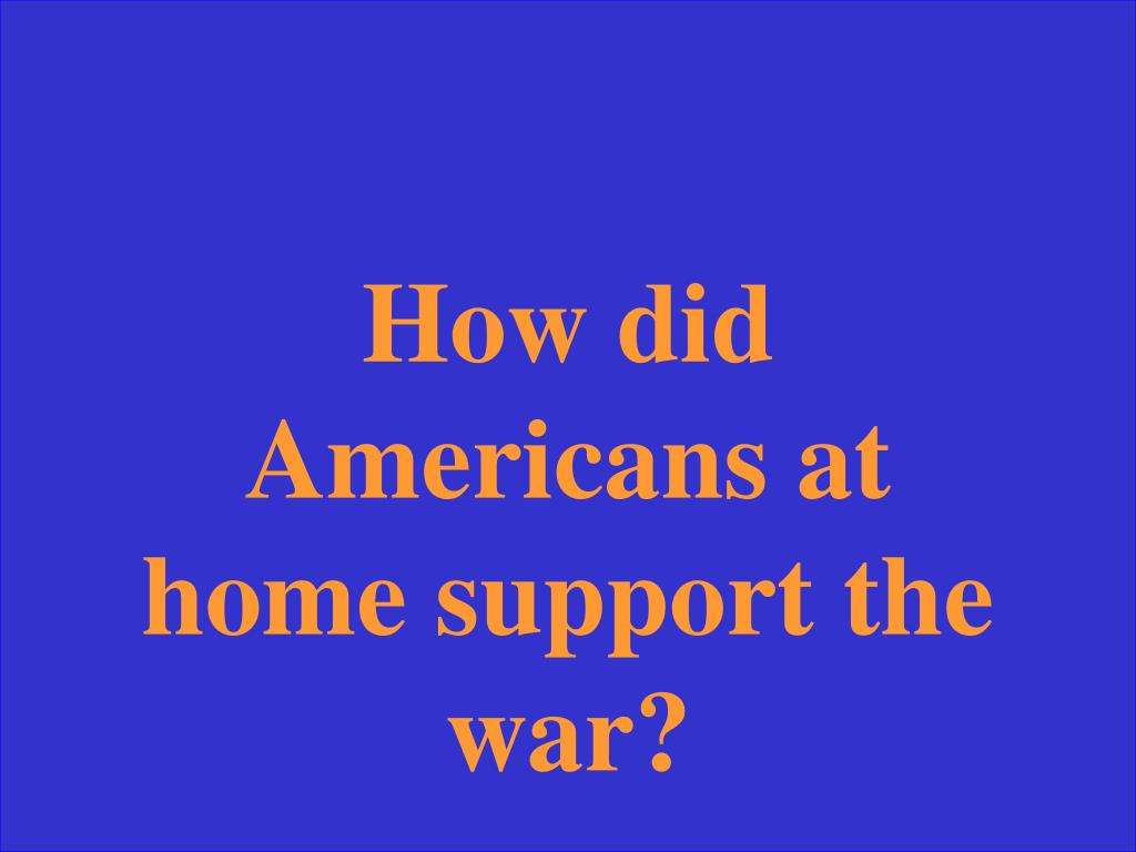 How did Americans at home support the war?