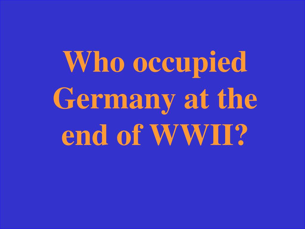Who occupied Germany at the end of WWII?