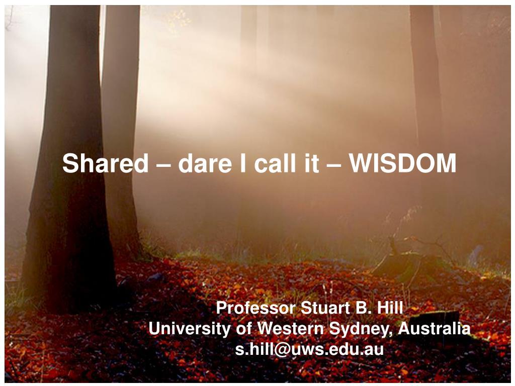 Shared – dare I call it – WISDOM
