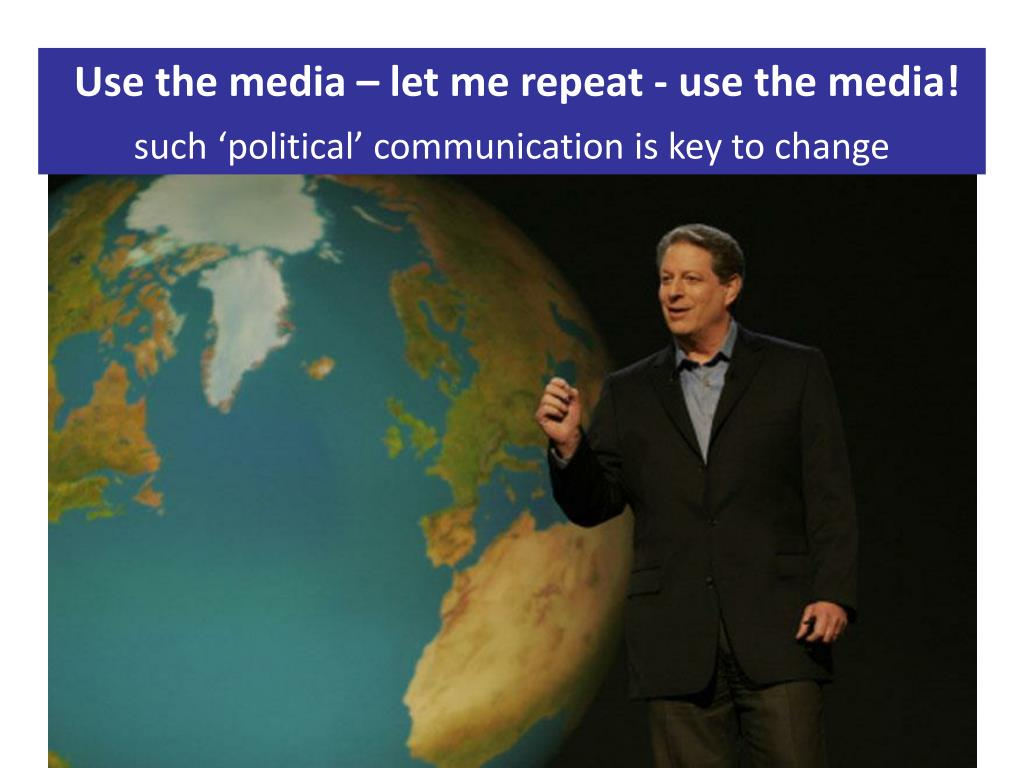 Use the media – let me repeat - use the media!