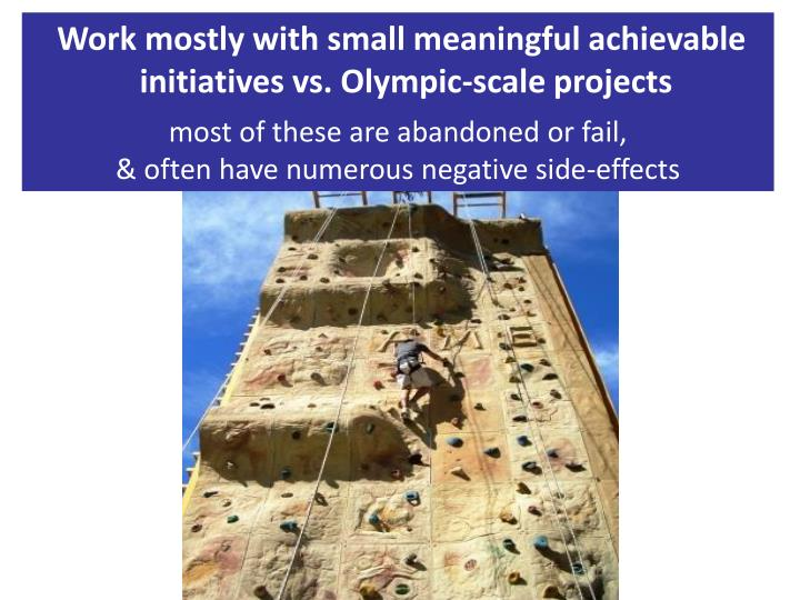 Work mostly with small meaningful achievable