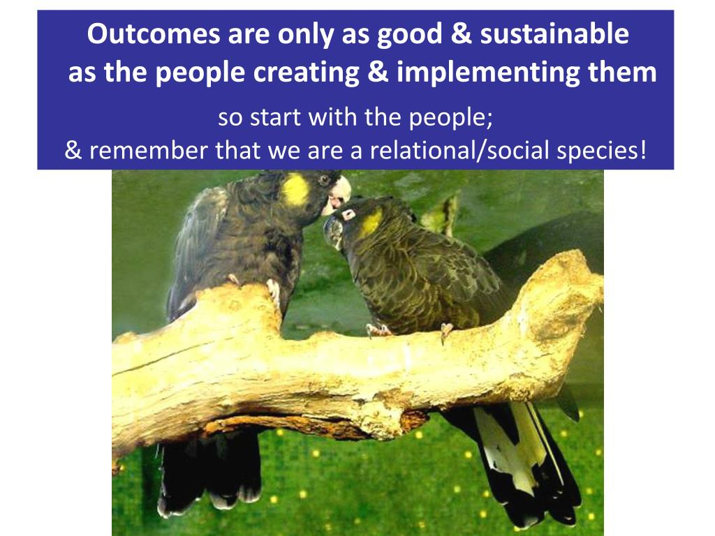 Outcomes are only as good & sustainable