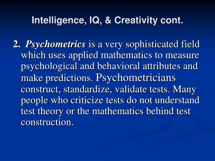 Intelligence, IQ, & Creativity cont.