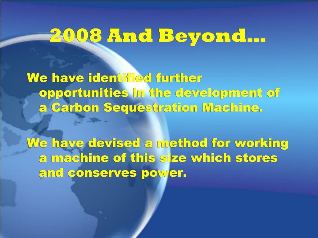 2008 And Beyond…