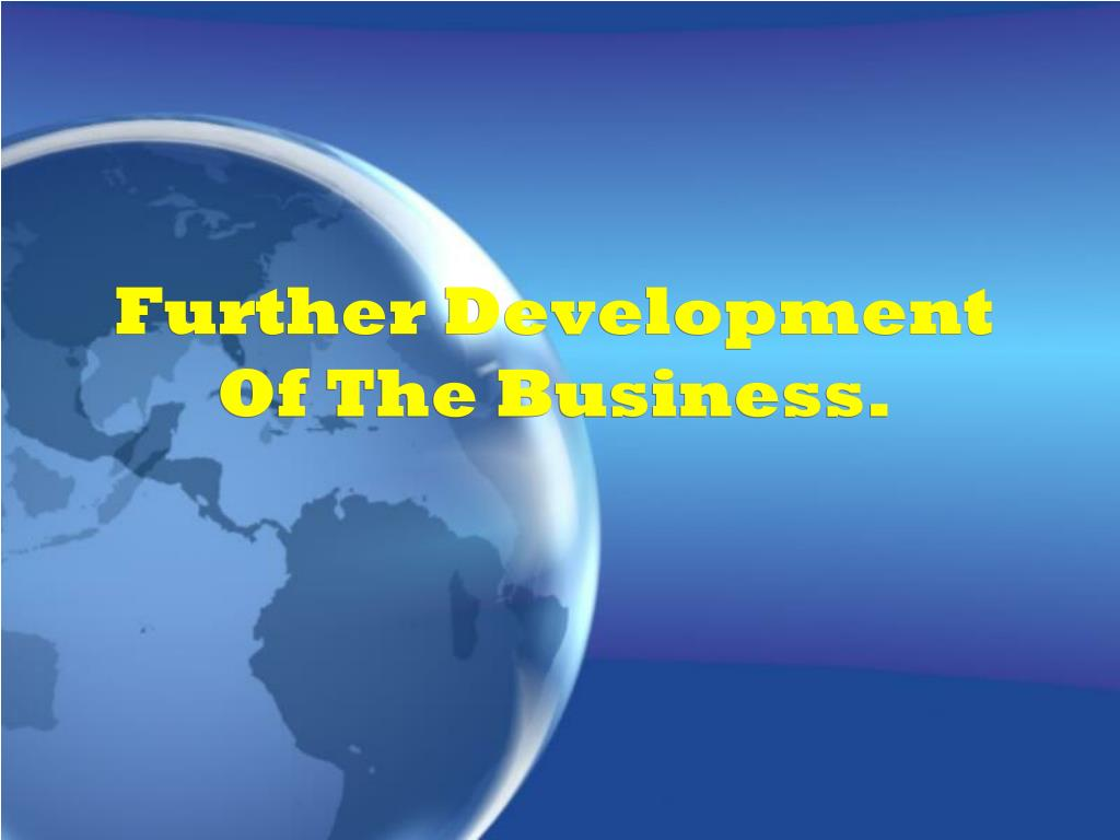 Further Development Of The Business.