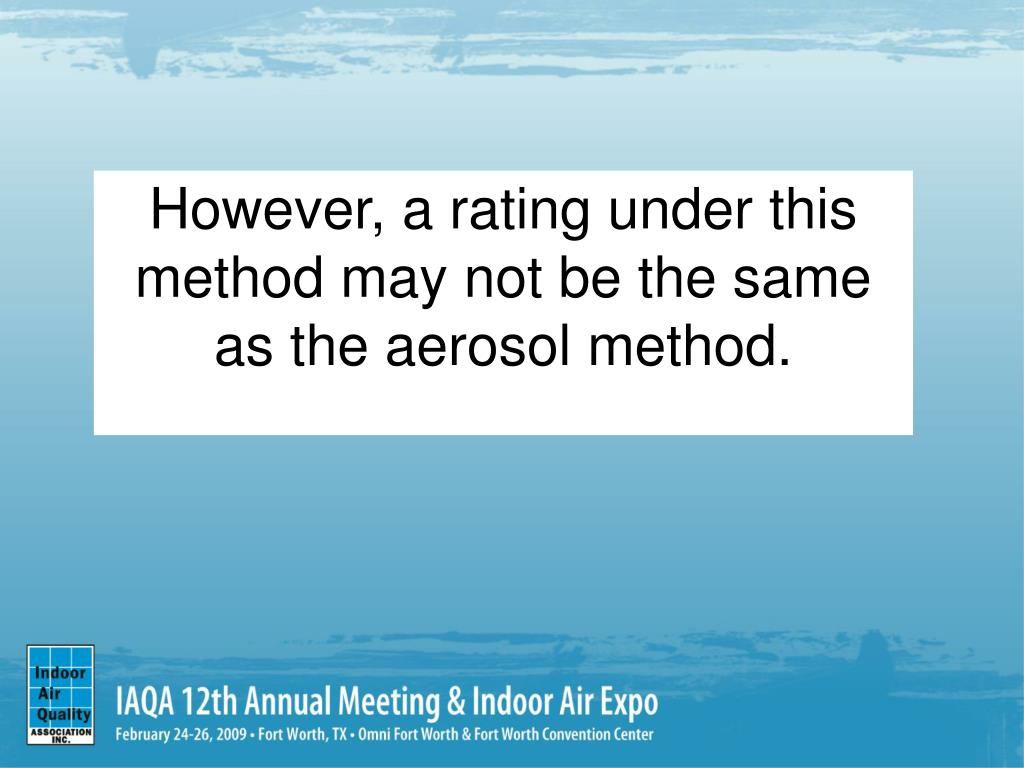 However, a rating under this method may not be the same as the aerosol method.