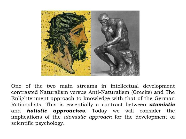 One of the two main streams in intellectual development contrasted Naturalism versus Anti-Naturalism...