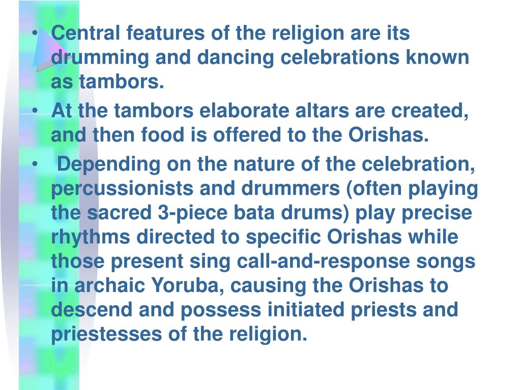 Central features of the religion are its drumming and dancing celebrations known as tambors.