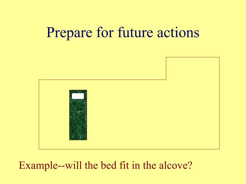 Prepare for future actions