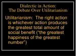 dialectic in action the debate over utilitarianism