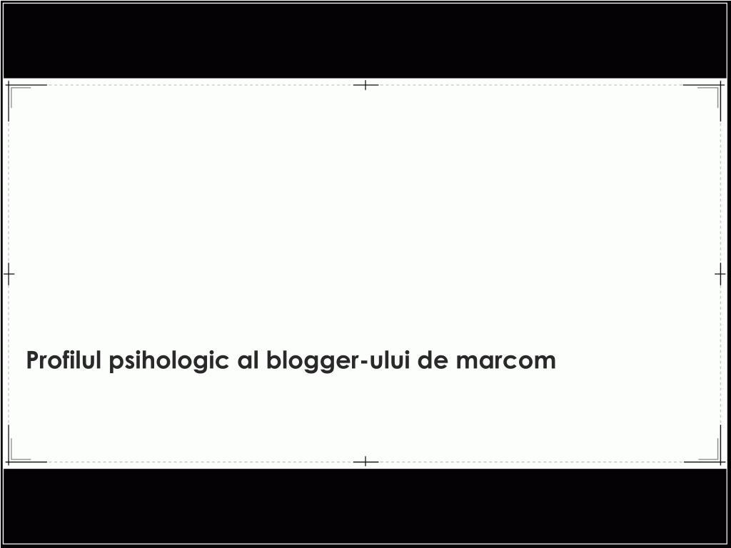 profilul psihologic al blogger ului de marcom l.