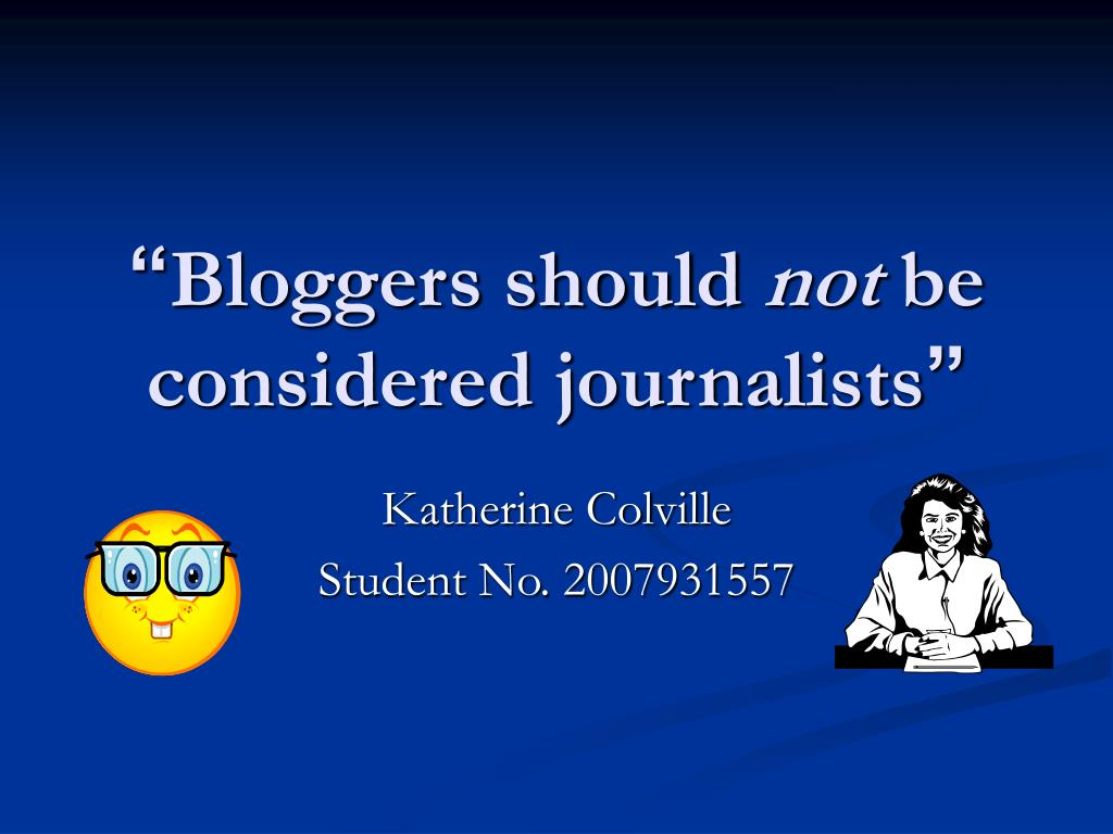 bloggers should not be considered journalists l.