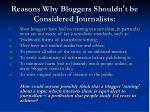 reasons why bloggers shouldn t be considered journalists