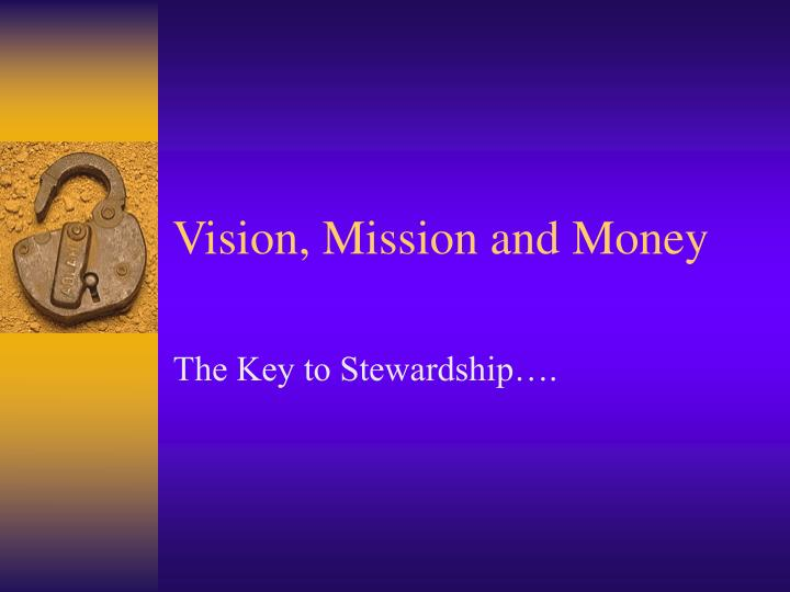 Vision mission and money