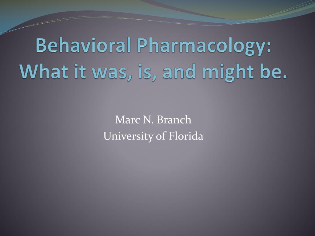 Behavioral Pharmacology: