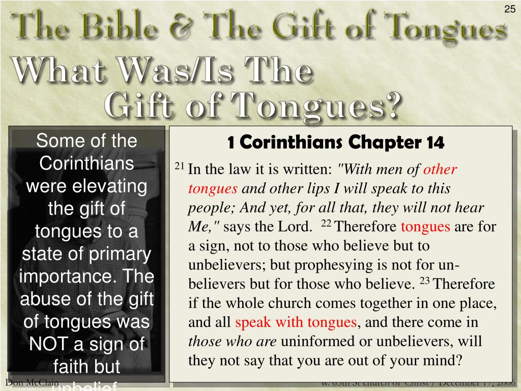 Some of the Corinthians were elevating the gift of tongues to a state of primary importance. The abuse of the gift of tongues was NOT a sign of faith but unbelief.