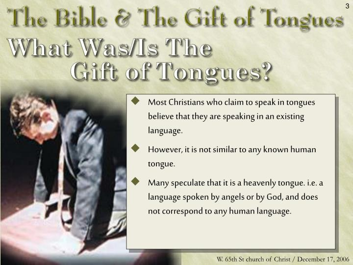 Most Christians who claim to speak in tongues believe that they are speaking in an existing language...