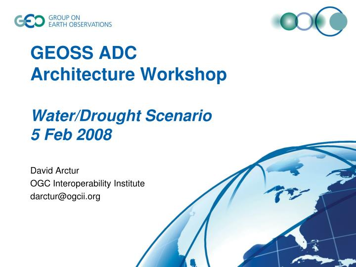 Geoss adc architecture workshop water drought scenario 5 feb 2008