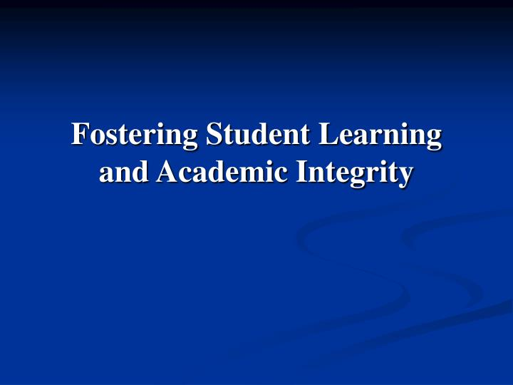 Fostering student learning and academic integrity