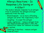 allergic reactions is response life saving or a killer