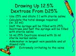 drawing up 12 5 dextrose from d25