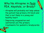 why no atropine in peds pea asystole or brady