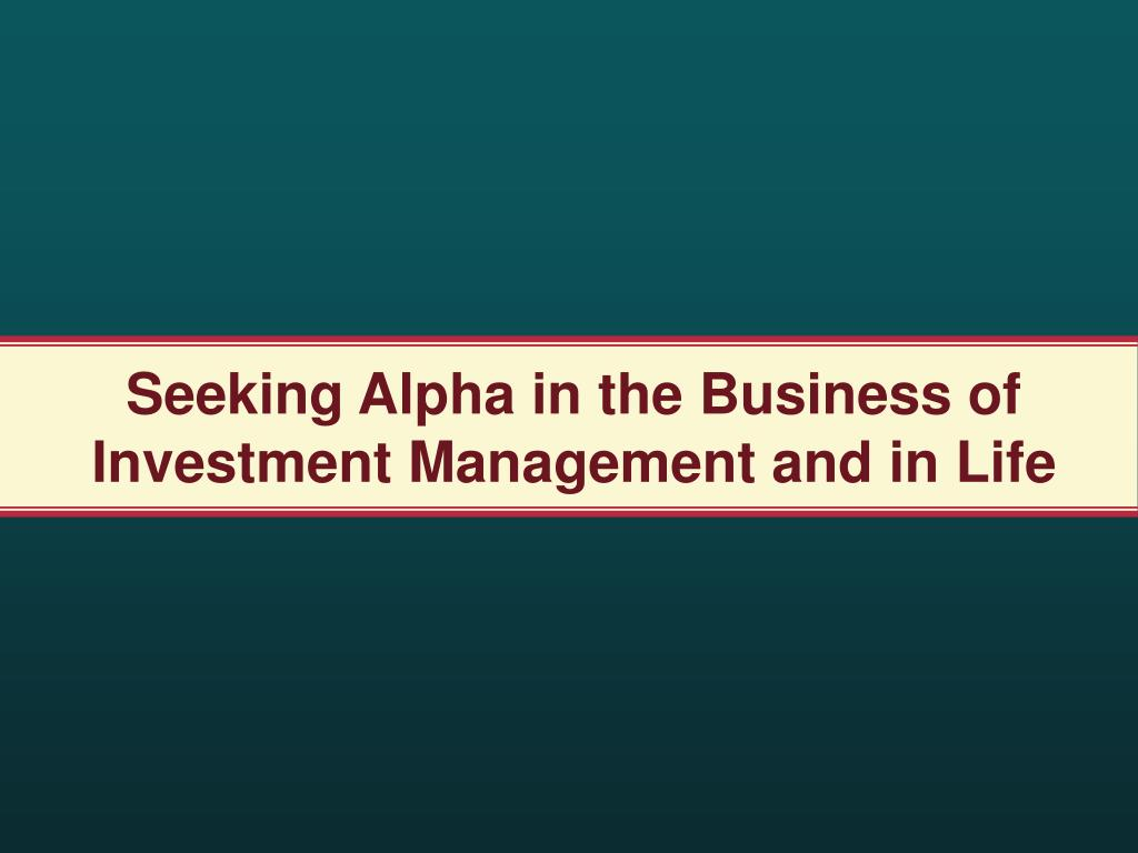 Seeking Alpha in the Business of Investment Management and in Life