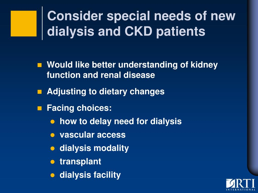 Consider special needs of new  dialysis and CKD patients