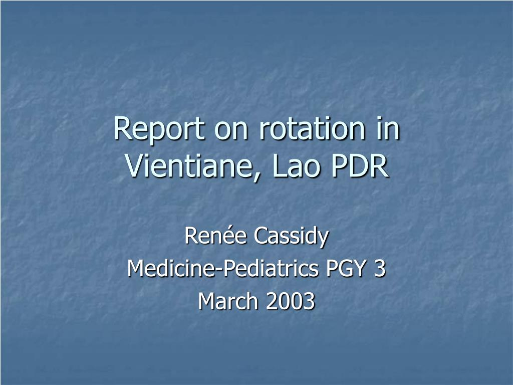 report on rotation in vientiane lao pdr l.