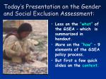 today s presentation on the gender and social exclusion assessment