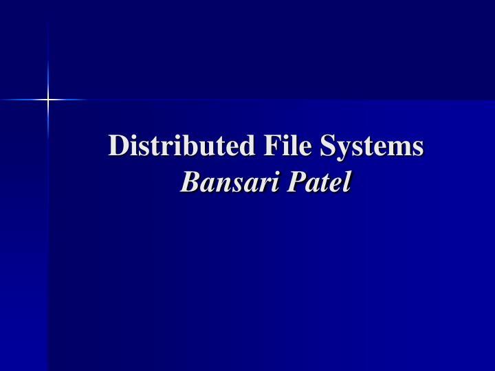 Distributed file systems bansari patel