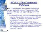 ipc 7351 zero component rotations