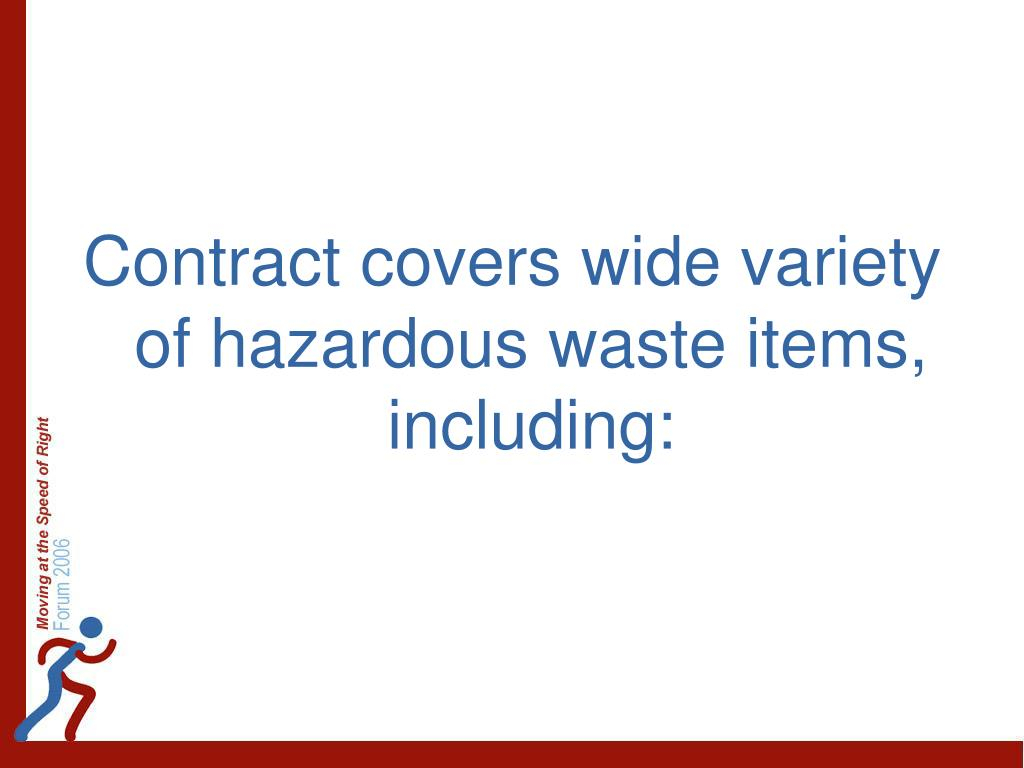 Contract covers wide variety of hazardous waste items, including: