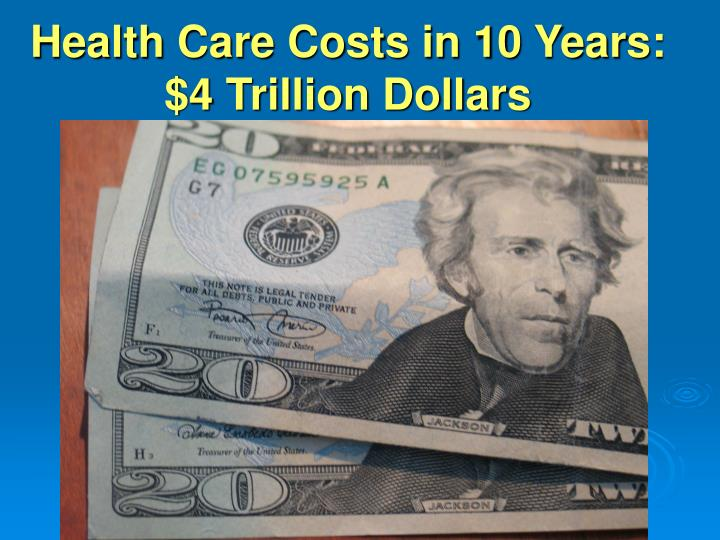 Health care costs in 10 years 4 trillion dollars