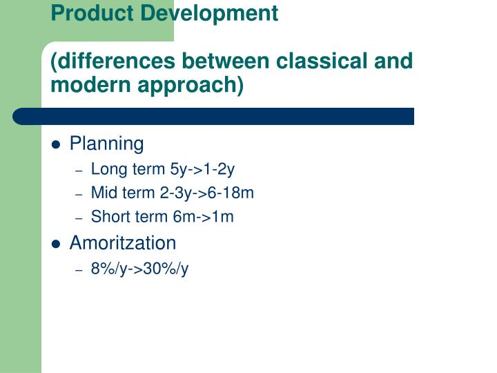 Product development differences between classical and modern approach